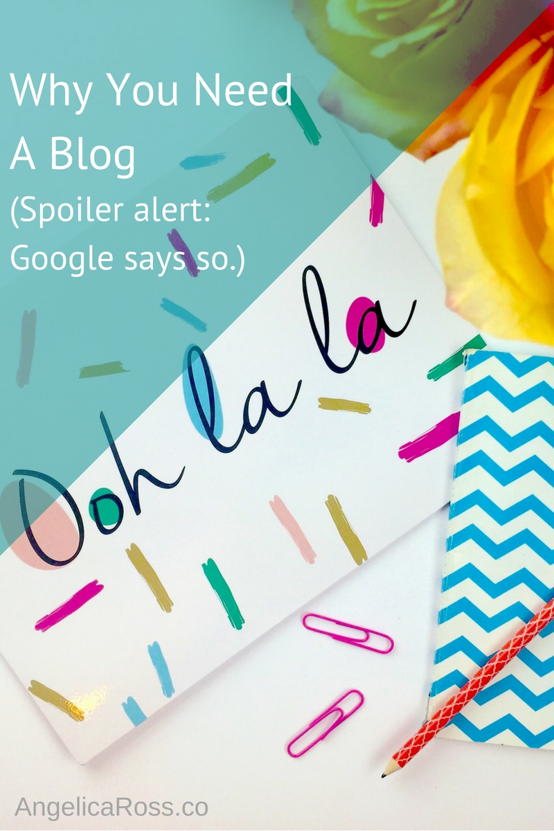 Why you need a blog (spoiler alert Google says so)
