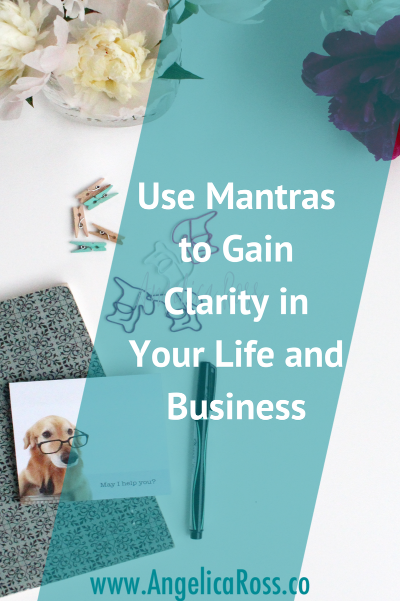 Use mantras to gain clarity in your life and business