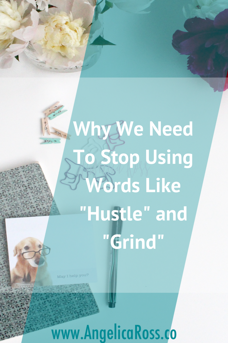 """Why we nee to stop using words like """"hustle"""" and """"grind"""""""