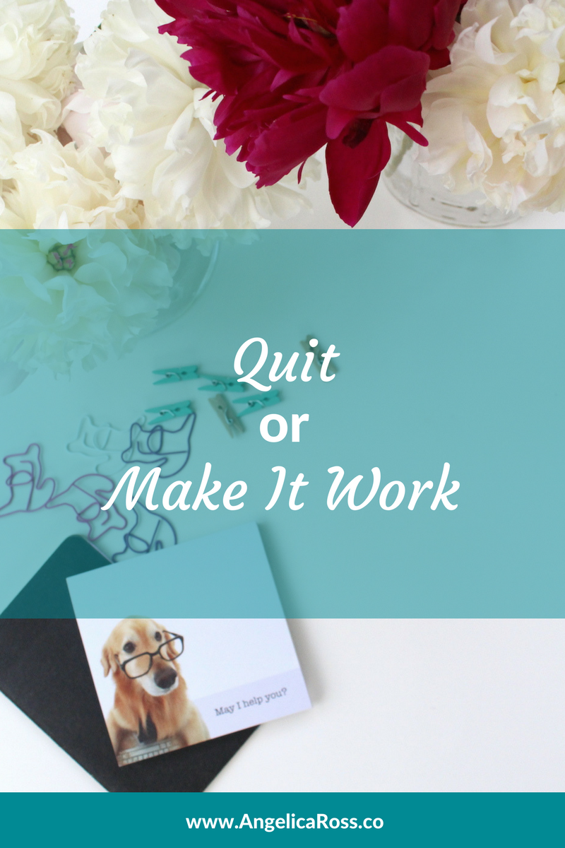 Quit or Make It Work